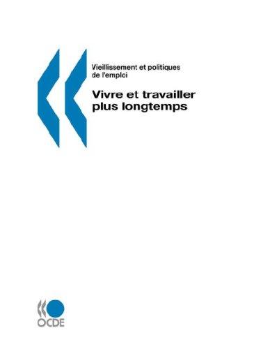 Vieillissement Et Politiques de L'Emploi/Ageing and Employment Policies Vivre Et Travailler Plus Longtemps 9789264035904