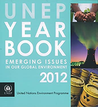 Unep Yearbook 2012: Emerging Issues in Our Global Environment 9789280732146