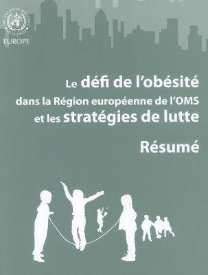 Le Defi de L'Obesite Dans la Region Europeenne de I'oms Et les Strategies de Lutte: Resume 9789289023887