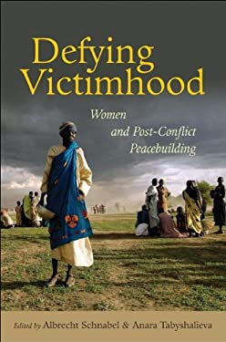 Defying Victimhood: Women and Post-Conflict Peacebuilding 9789280812015