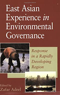 East Asian Experience in Environmental Governance: Response in a Rapidly Developing Region 9789280810721