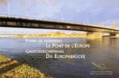 Ecrire Les Frontieres, Le Pont de L'Europe/Grenz'uberschreibung, Die Europabr'ucke 9789287138842