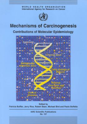 Mechanisms of Carcinogenesis: Contributions of Molecular Epidemiology 9789283221579