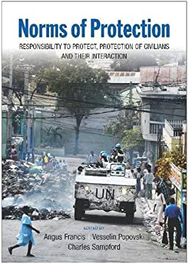 Norms of Protection: Responsibility to Protect, Protection of Civilians and Their Interaction 9789280812183