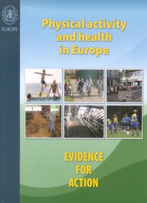 Physical Activity and Health in Europe: Evidence for Action 9789289013871