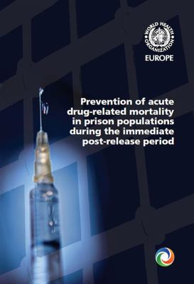 Prevention of Acute Drug-Related Mortality in Prison Populations During the Immediate Post-Release Period 9789289042048