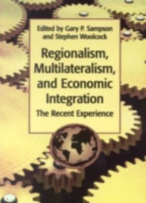 Regionalism Multilateralism and Economic Integration: The Recent Experience 9789280810837