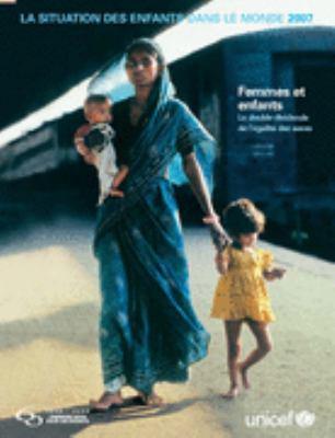 Situation Des Enfants Dans Le Monde 2007: Femmes Et Enfantsle Double Dividende de L Egalite Des Sexes 9789280639995