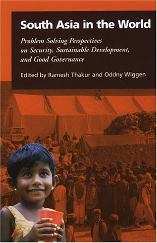 South Asia in the World: Problem Solving Perspectives on Security Sustainable Development and Good Governance 9789280810936