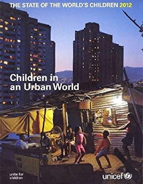 The State of the World's Children, 2012: Children in an Urban World 9789280645972