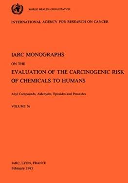 Vol 36 IARC Monographs: Allyl Compounds, Aldehydes, Epoxides and Peroxides 9789283212362