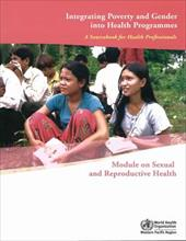 Integrating Poverty and Gender Into Health Programmes: A Sourcebook for Health Professionals: Module on Sexual and Reproductive He
