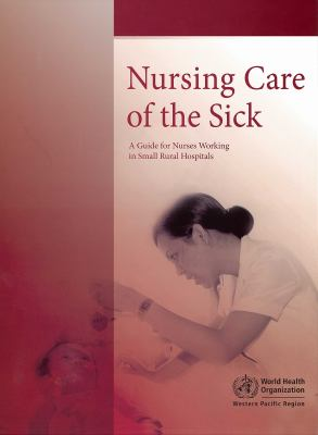 Nursing Care of the Sick: A Guide for Nurses Working in Small Rural Hospitals