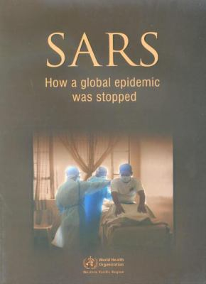 SARS: How a Global Epidemic Was Stopped 9789290612131