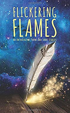Flickering Flames: An Anthology of Poems and Short Stories