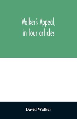 Walker's appeal, in four articles,: together with a preamble to the colored citizens of the world, but in particular and very expressly to those of ..