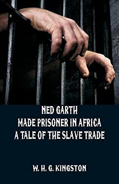 Ned Garth - Made Prisoner in Africa: A Tale of the Slave Trade