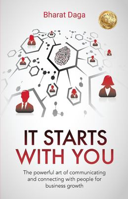 It Starts With You: The powerful art of communicating and connecting with people for business growth