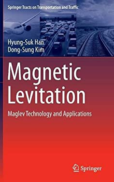 Magnetic Levitation: Maglev Technology and Applications (Springer Tracts on Transportation and Traffic)