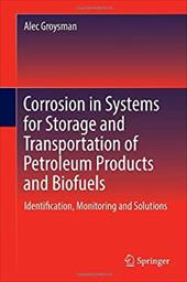 Corrosion in Systems for Storage and Transportation of Petroleum Products and Biofuels: Identification, Monitoring and Solutions 21435103