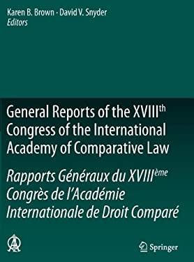 General Reports of the Xviiith Congress of the International Academy of Comparative Law/Rapports G N Raux Du XVIII Me Congr S de L Acad Mie Internatio 9789400723535
