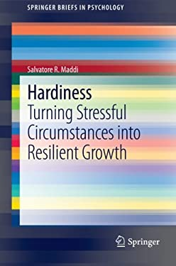 Hardiness: Turning Stressful Circumstances Into Resilient Growth 9789400752214