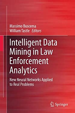 Intelligent Data Mining in Law Enforcement Analytics: New Neural Networks Applied to Real Problems 9789400749139