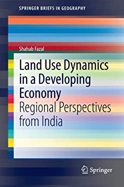 Land Use Dynamics in a Developing Economy: Regional Perspectives from India 9789400752542