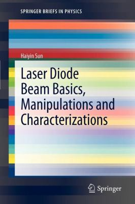 Laser Diode Beam Basics, Manipulations and Characterizations 9789400746633