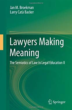 Lawyers Making Meaning: The Semiotics of Law in Legal Education II 9789400754577