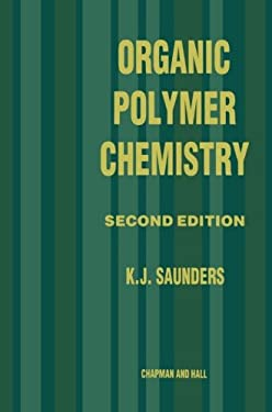 Organic Polymer Chemistry: An Introduction to the Organic Chemistry of Adhesives, Fibres, Paints, Plastics and Rubbers