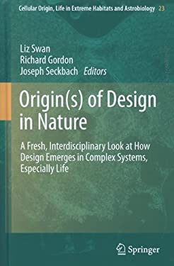 Origin(s) of Design in Nature: A Fresh, Interdisciplinary Look at How Design Emerges in Complex Systems, Especially Life 9789400741553