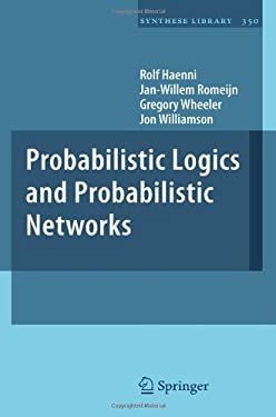 Probabilistic Logics and Probabilistic Networks 9789400700079
