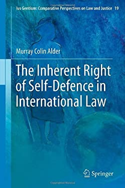 The Inherent Right of Self-Defence in International Law 9789400748507