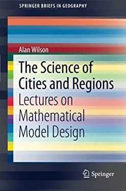 The Science of Cities and Regions: Lectures on Mathematical Model Design 9789400722651