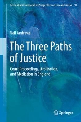 The Three Paths of Justice: Court Proceedings, Arbitration, and Mediation in England 9789400722934