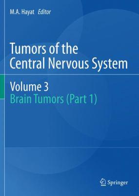 Tumors of the Central Nervous System, Volume 3: Brain Tumors (Part 1) 9789400713987