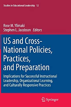 US and Cross-national Policies, Practices, and Preparation: Implications for Successful Instructional Leadership, Organizational Learning, and Cultura