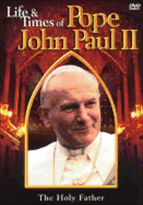 The Life and Times of Pope John Paul II