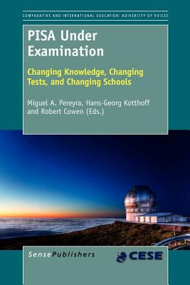 Pisa Under Examination: Changing Knowledge, Changing Tests, and Changing Schools 9789460917387