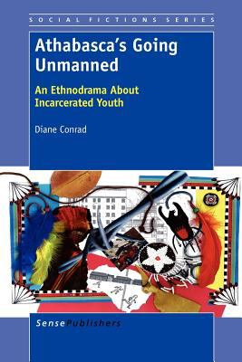 Athabasca's Going Unmanned: An Ethnodrama about Incarcerated Youth 9789460917721