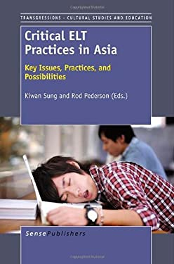 Critical ELT Practices in Asia: Key Issues, Practices, and Possibilities 9789460917950