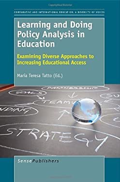 Learning and Doing Policy Analysis in Education: Examining Diverse Approaches to Increasing Educational Access 9789460919312