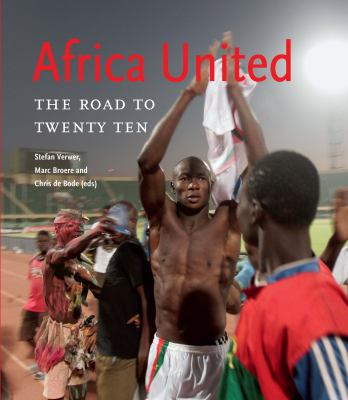 Africa United: The Road to Twenty Ten 9789460220753