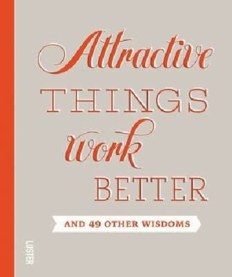 Attractive Things Work Better: And 49 Other Wisdoms 9789460580659