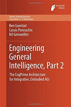 Engineering General Intelligence: The CogPrime Architecture for Integrative, Embodied AGI