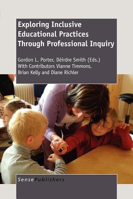 Exploring Inclusive Educational Practices Through Professional Inquiry 9789460915567