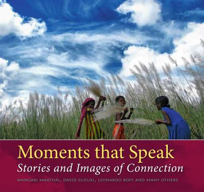 Moments That Speak: Stories and Images of Connection 9789460222085