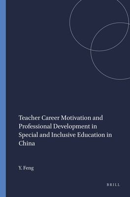 Teacher Career Motivation and Professional Development in Special and Inclusive Education in China 9789460912740