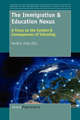 The Immigration & Education Nexus: A Focus on the Context & Consequences of Schooling 9789460918186